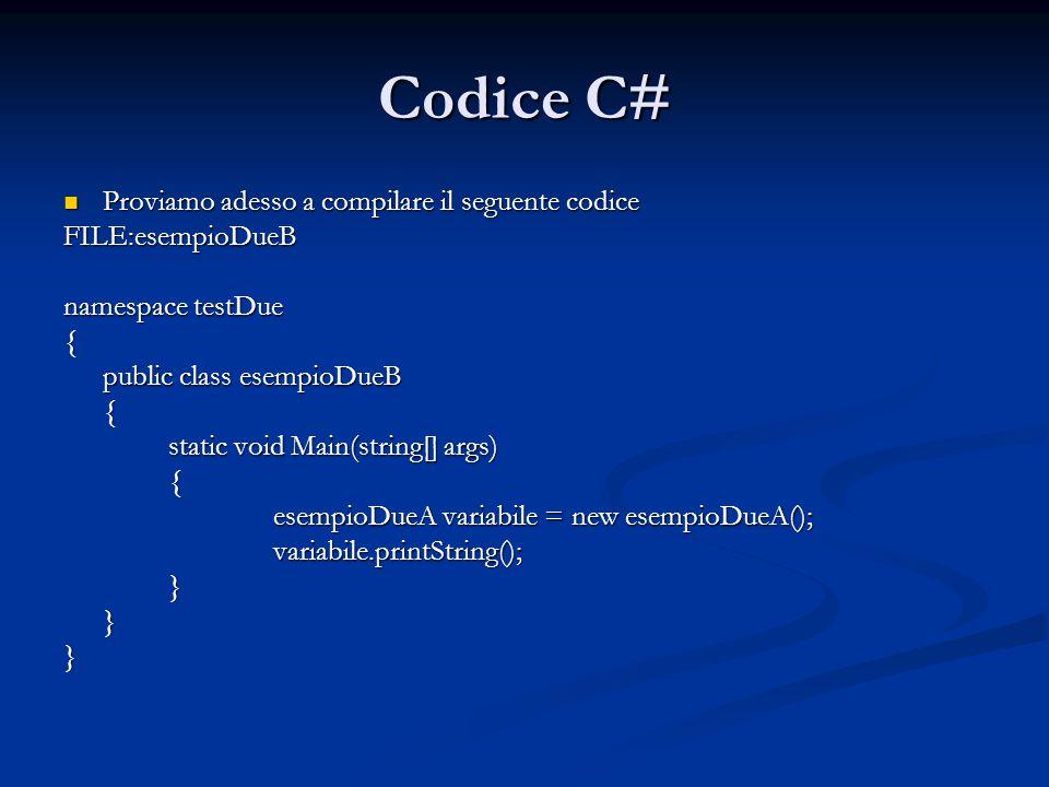 Codice C# Proviamo adesso a compilare il seguente codice Proviamo adesso a compilare il seguente codiceFILE:esempioDueB namespace testDue { public class esempioDueB { static void Main(string[] args) { esempioDueA variabile = new esempioDueA(); variabile.printString();}}}