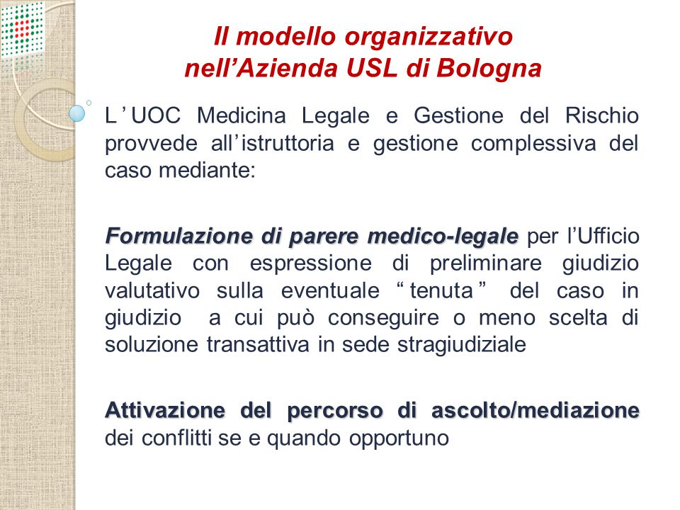 L'UOC Medicina Legale e Gestione del Rischio provvede all'istruttoria e gestione complessiva del caso mediante: Formulazione di parere medico-legale F