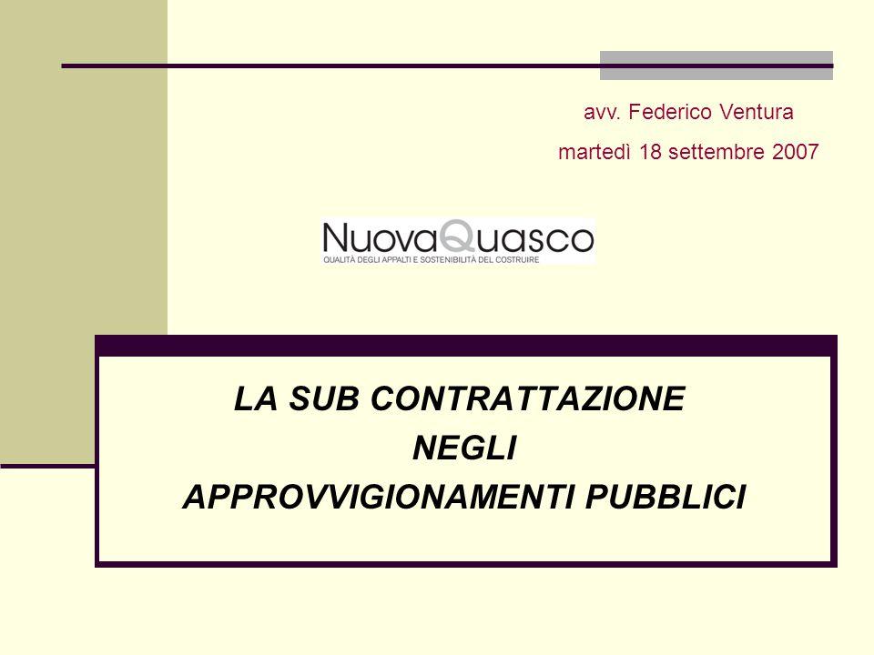 LA SUB CONTRATTAZIONE NEGLI APPROVVIGIONAMENTI PUBBLICI avv. Federico Ventura martedì 18 settembre 2007