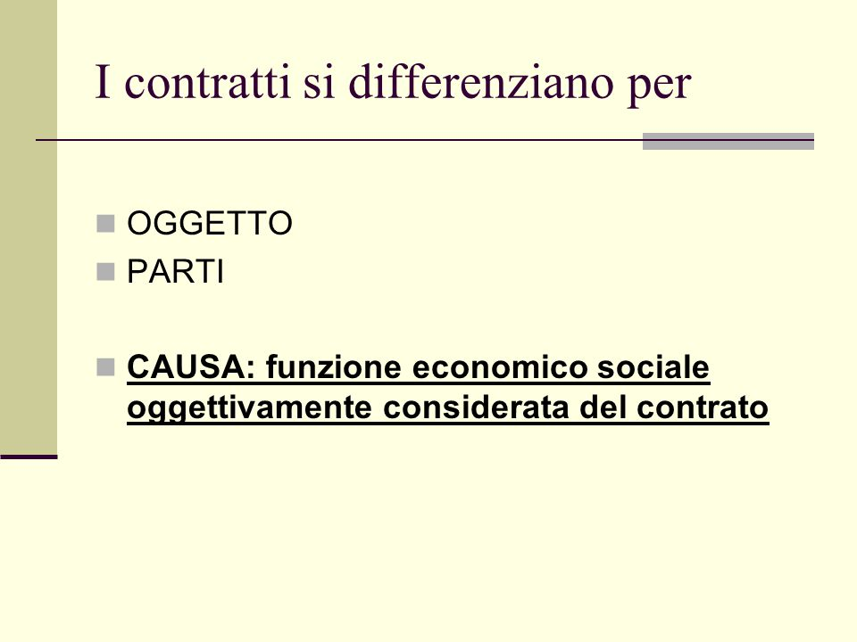 I contratti si differenziano per OGGETTO PARTI CAUSA: funzione economico sociale oggettivamente considerata del contrato