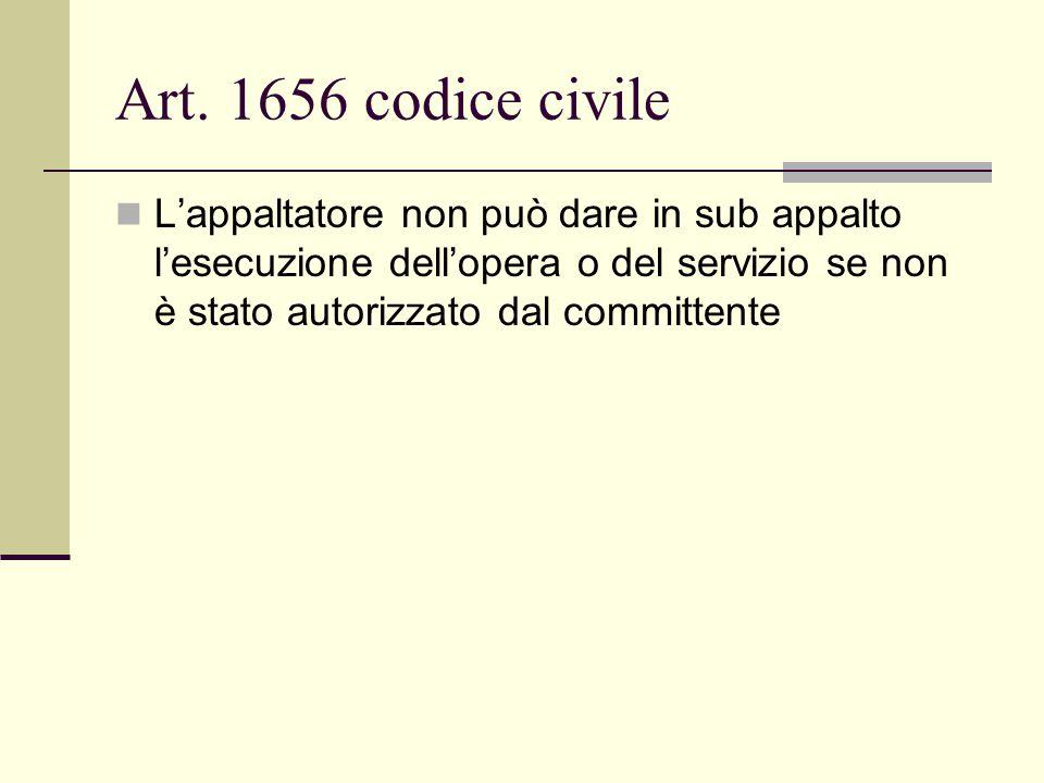 Art. 1656 codice civile L'appaltatore non può dare in sub appalto l'esecuzione dell'opera o del servizio se non è stato autorizzato dal committente