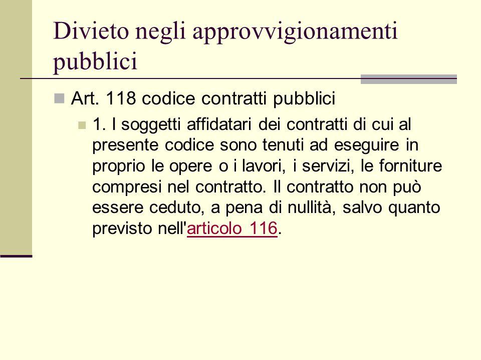 Divieto negli approvvigionamenti pubblici Art. 118 codice contratti pubblici 1. I soggetti affidatari dei contratti di cui al presente codice sono ten