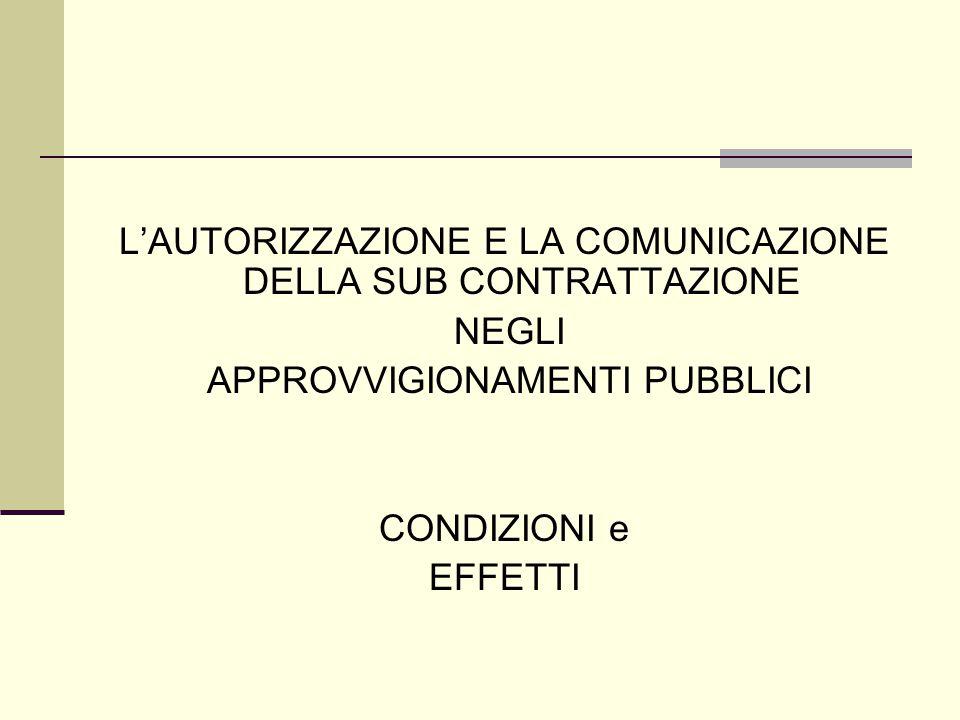 L'AUTORIZZAZIONE E LA COMUNICAZIONE DELLA SUB CONTRATTAZIONE NEGLI APPROVVIGIONAMENTI PUBBLICI CONDIZIONI e EFFETTI