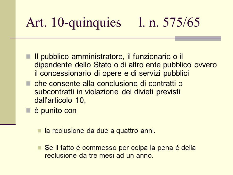 Art. 10-quinquies l. n. 575/65 Il pubblico amministratore, il funzionario o il dipendente dello Stato o di altro ente pubblico ovvero il concessionari