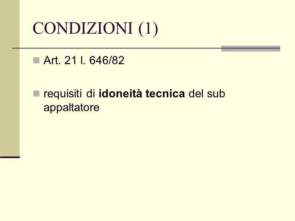 CONDIZIONI (1) Art. 21 l. 646/82 requisiti di idoneità tecnica del sub appaltatore