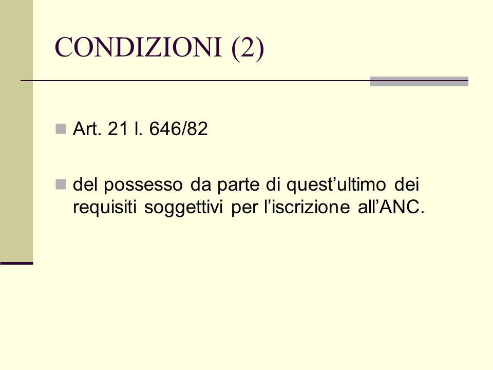 CONDIZIONI (2) Art. 21 l. 646/82 del possesso da parte di quest'ultimo dei requisiti soggettivi per l'iscrizione all'ANC.
