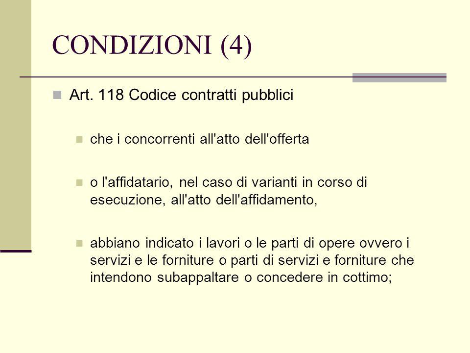 CONDIZIONI (4) Art. 118 Codice contratti pubblici che i concorrenti all'atto dell'offerta o l'affidatario, nel caso di varianti in corso di esecuzione