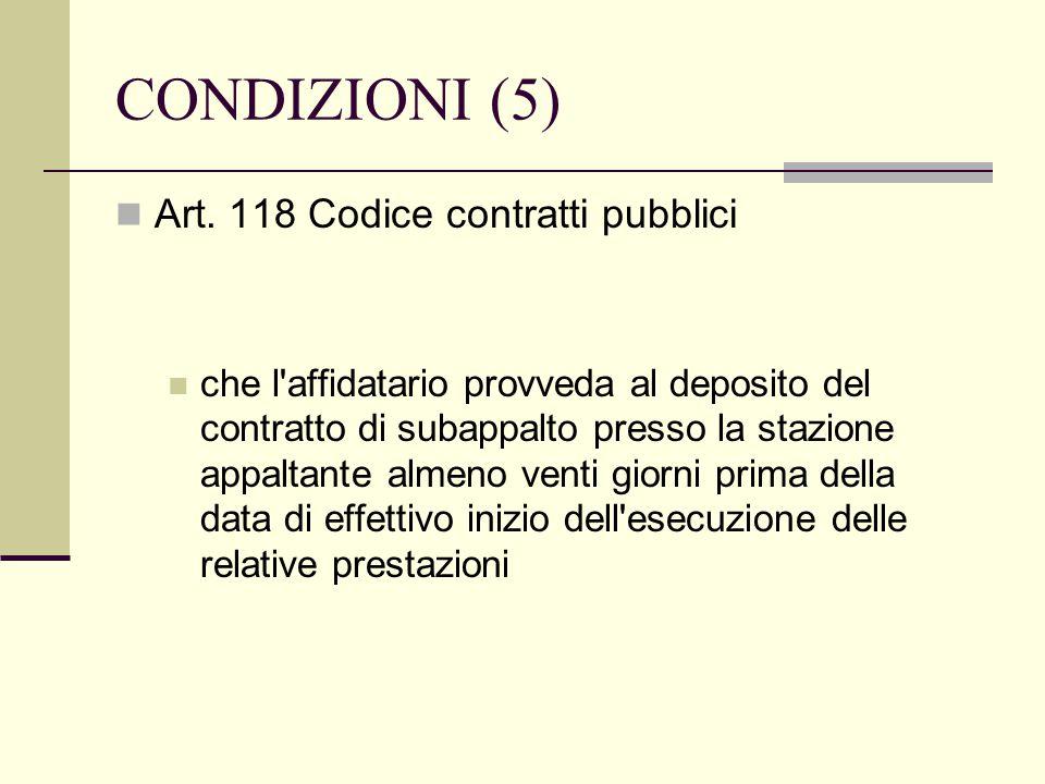 CONDIZIONI (5) Art. 118 Codice contratti pubblici che l'affidatario provveda al deposito del contratto di subappalto presso la stazione appaltante alm