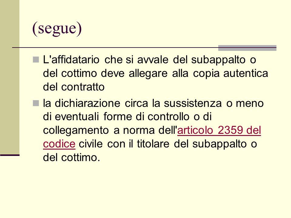 (segue) L'affidatario che si avvale del subappalto o del cottimo deve allegare alla copia autentica del contratto la dichiarazione circa la sussistenz