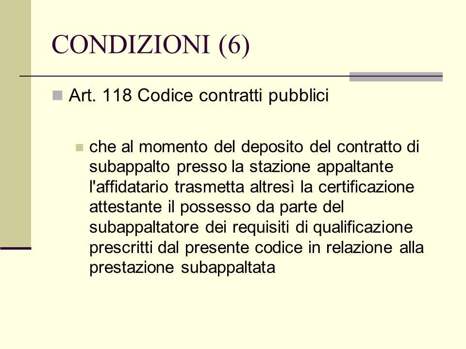 CONDIZIONI (6) Art. 118 Codice contratti pubblici che al momento del deposito del contratto di subappalto presso la stazione appaltante l'affidatario