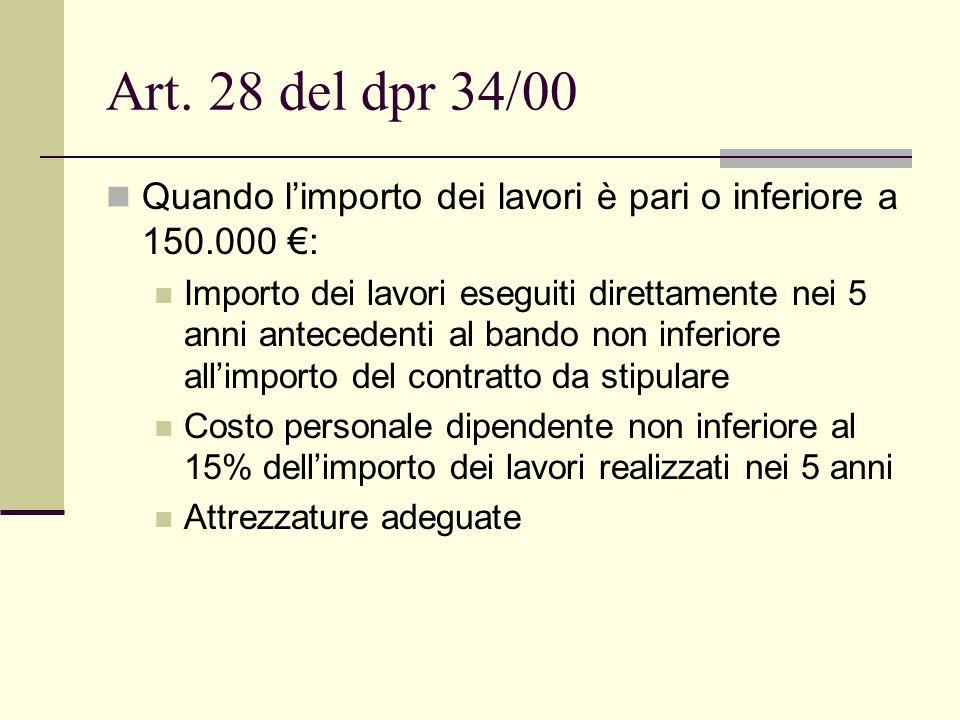 Art. 28 del dpr 34/00 Quando l'importo dei lavori è pari o inferiore a 150.000 €: Importo dei lavori eseguiti direttamente nei 5 anni antecedenti al b