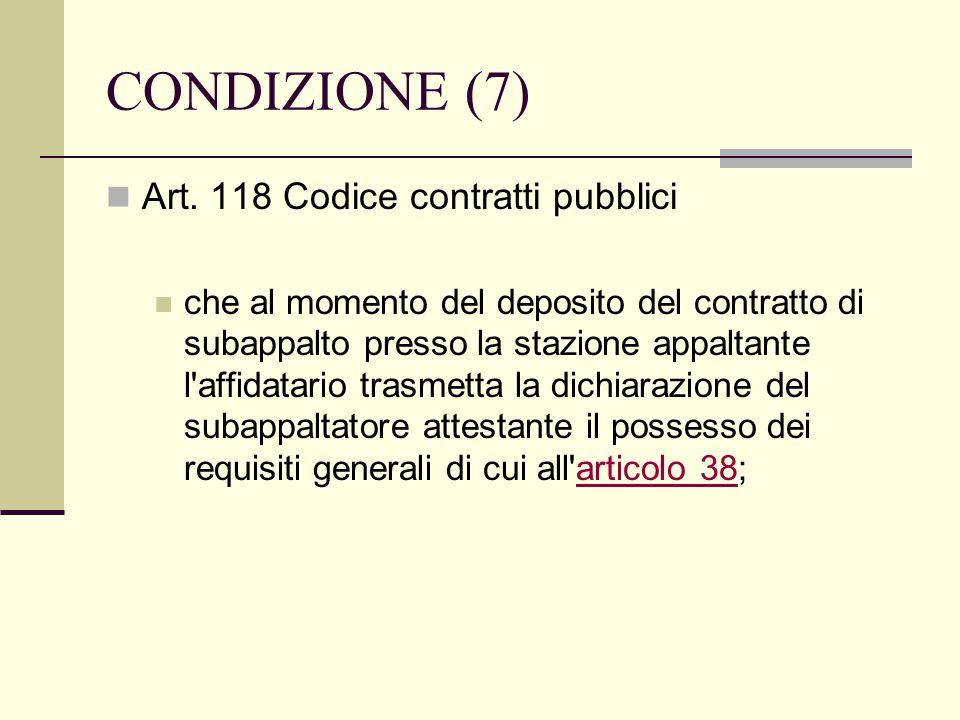 CONDIZIONE (7) Art. 118 Codice contratti pubblici che al momento del deposito del contratto di subappalto presso la stazione appaltante l'affidatario