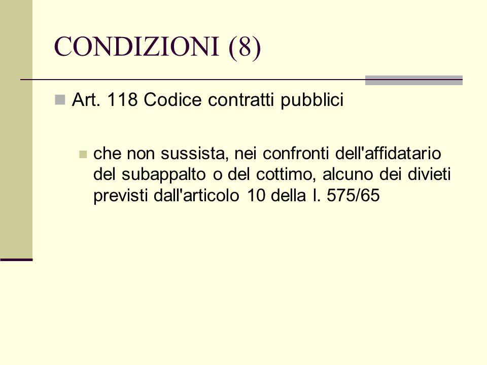 CONDIZIONI (8) Art. 118 Codice contratti pubblici che non sussista, nei confronti dell'affidatario del subappalto o del cottimo, alcuno dei divieti pr