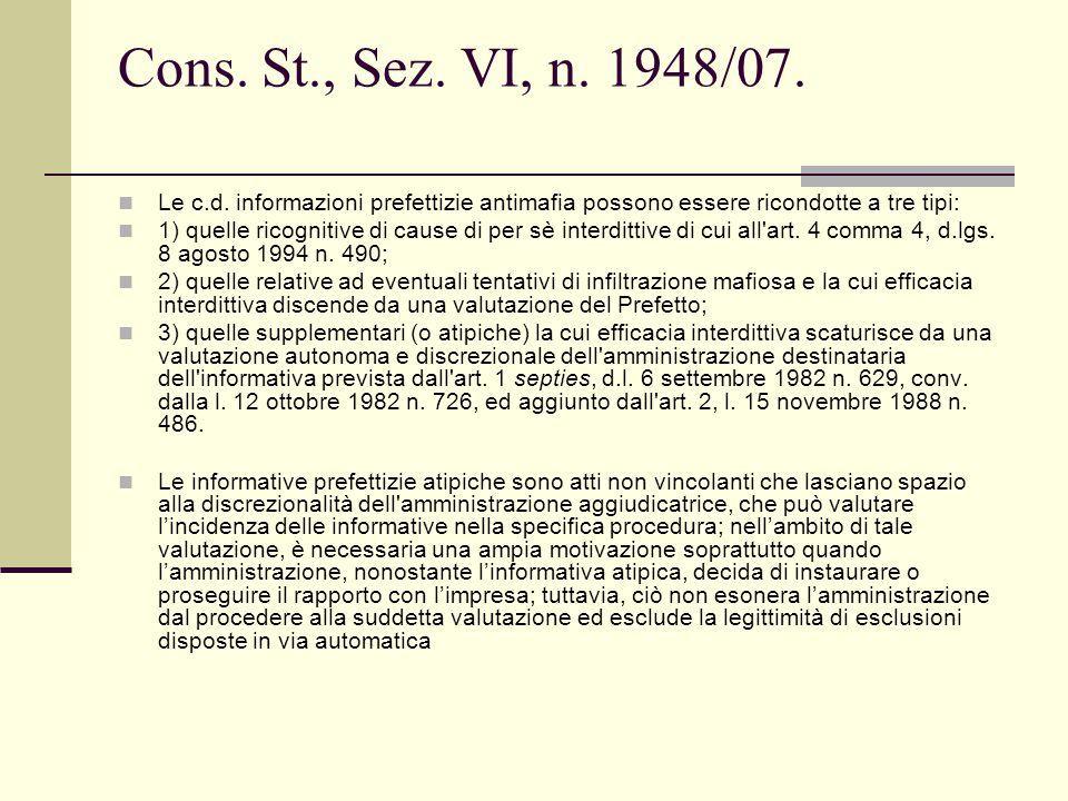 Cons. St., Sez. VI, n. 1948/07. Le c.d. informazioni prefettizie antimafia possono essere ricondotte a tre tipi: 1) quelle ricognitive di cause di per