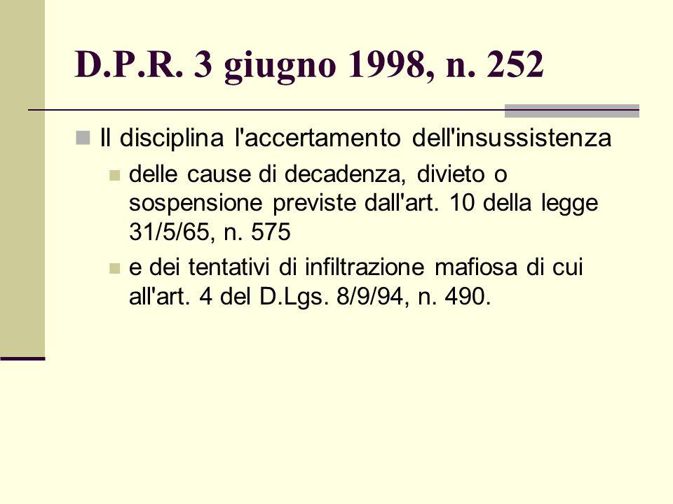 D.P.R. 3 giugno 1998, n. 252 Il disciplina l'accertamento dell'insussistenza delle cause di decadenza, divieto o sospensione previste dall'art. 10 del