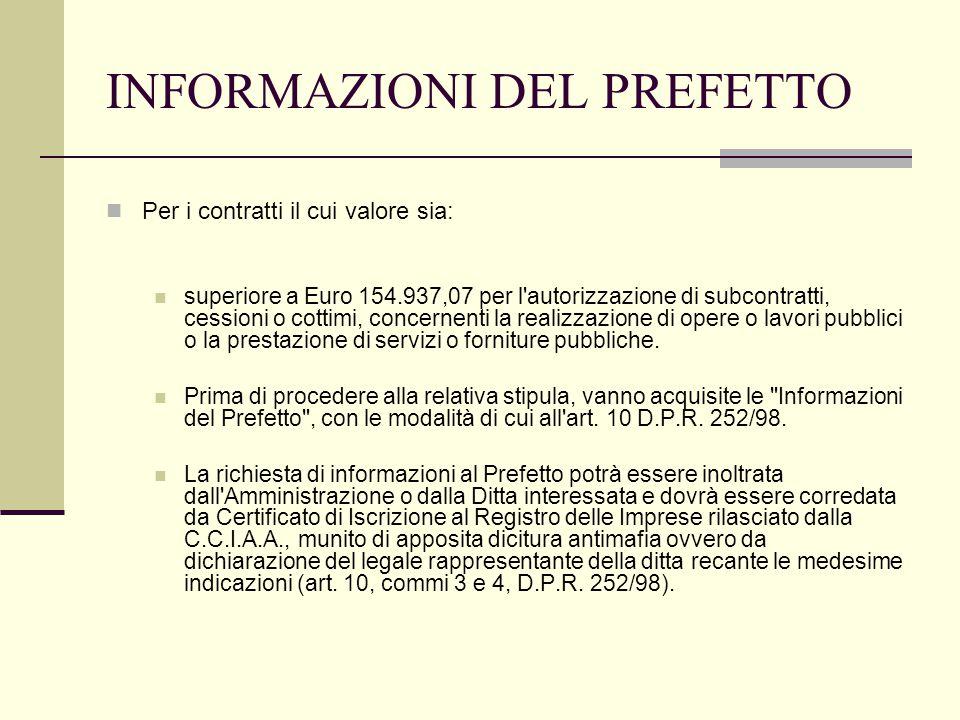 INFORMAZIONI DEL PREFETTO Per i contratti il cui valore sia: superiore a Euro 154.937,07 per l'autorizzazione di subcontratti, cessioni o cottimi, con