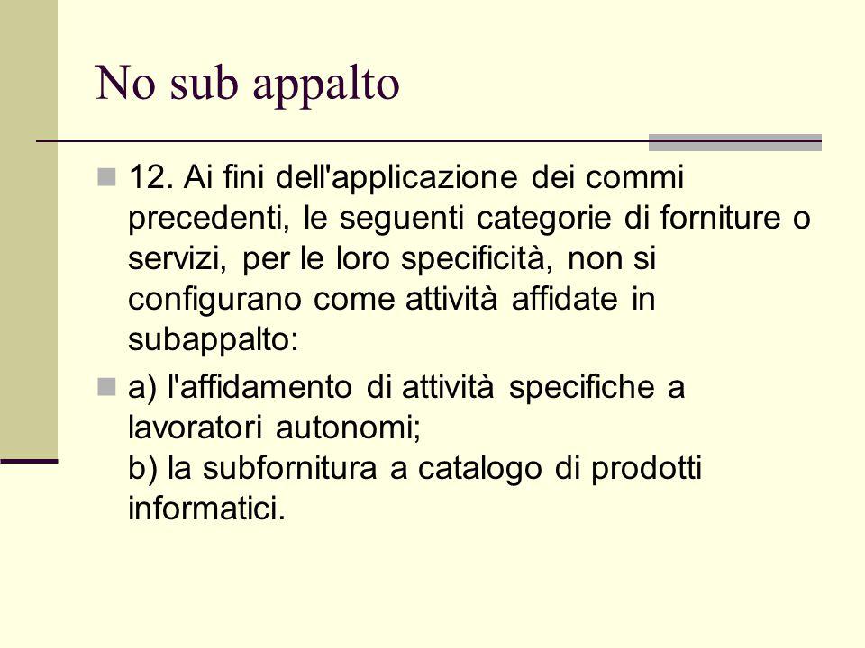 No sub appalto 12. Ai fini dell'applicazione dei commi precedenti, le seguenti categorie di forniture o servizi, per le loro specificità, non si confi