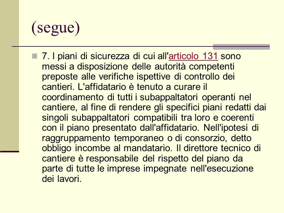 (segue) 7. I piani di sicurezza di cui all'articolo 131 sono messi a disposizione delle autorità competenti preposte alle verifiche ispettive di contr