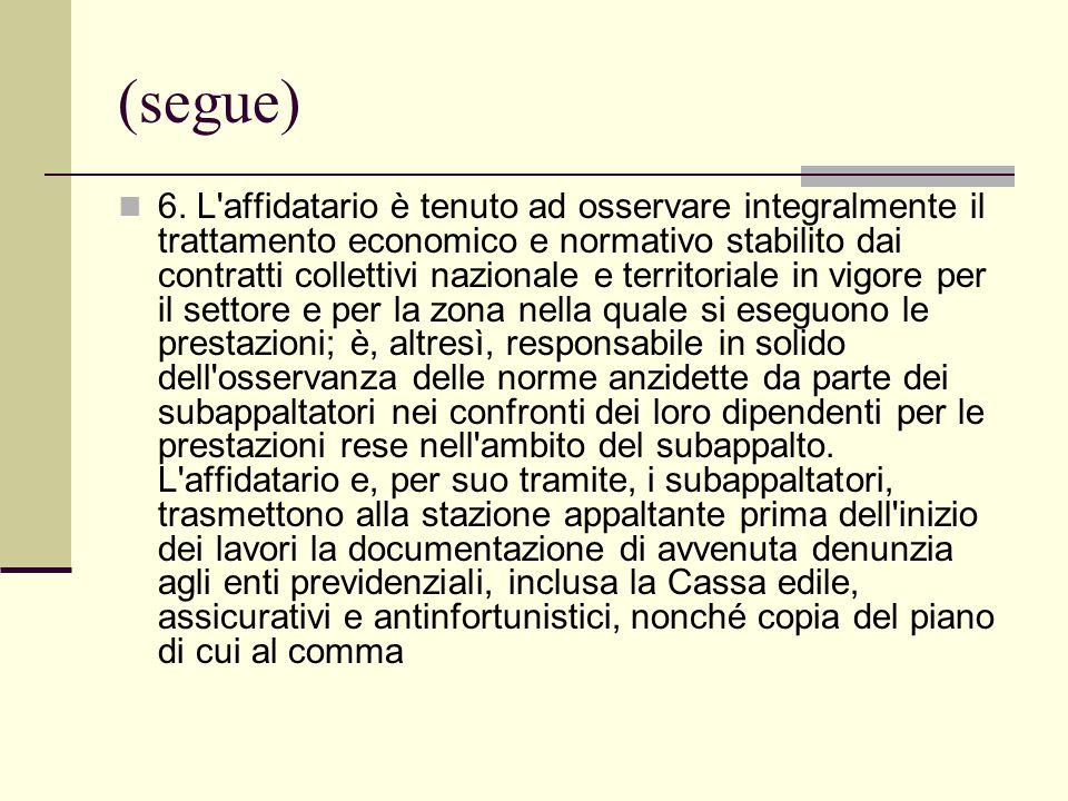 (segue) 6. L'affidatario è tenuto ad osservare integralmente il trattamento economico e normativo stabilito dai contratti collettivi nazionale e terri