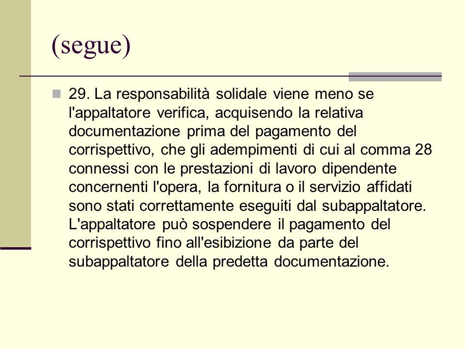 (segue) 29. La responsabilità solidale viene meno se l'appaltatore verifica, acquisendo la relativa documentazione prima del pagamento del corrispetti