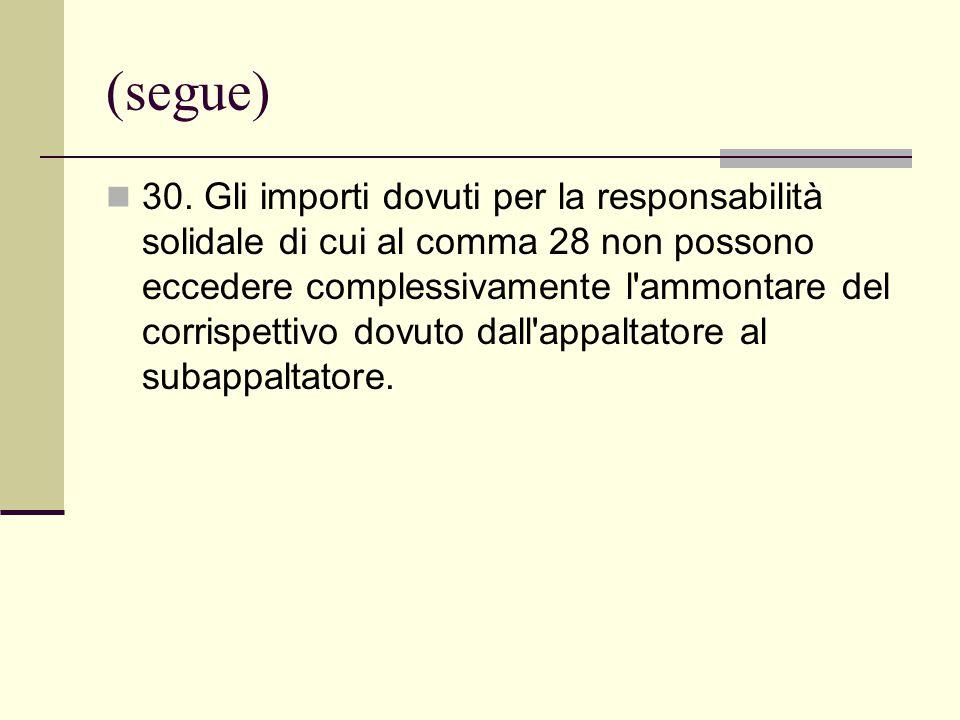 (segue) 30. Gli importi dovuti per la responsabilità solidale di cui al comma 28 non possono eccedere complessivamente l'ammontare del corrispettivo d