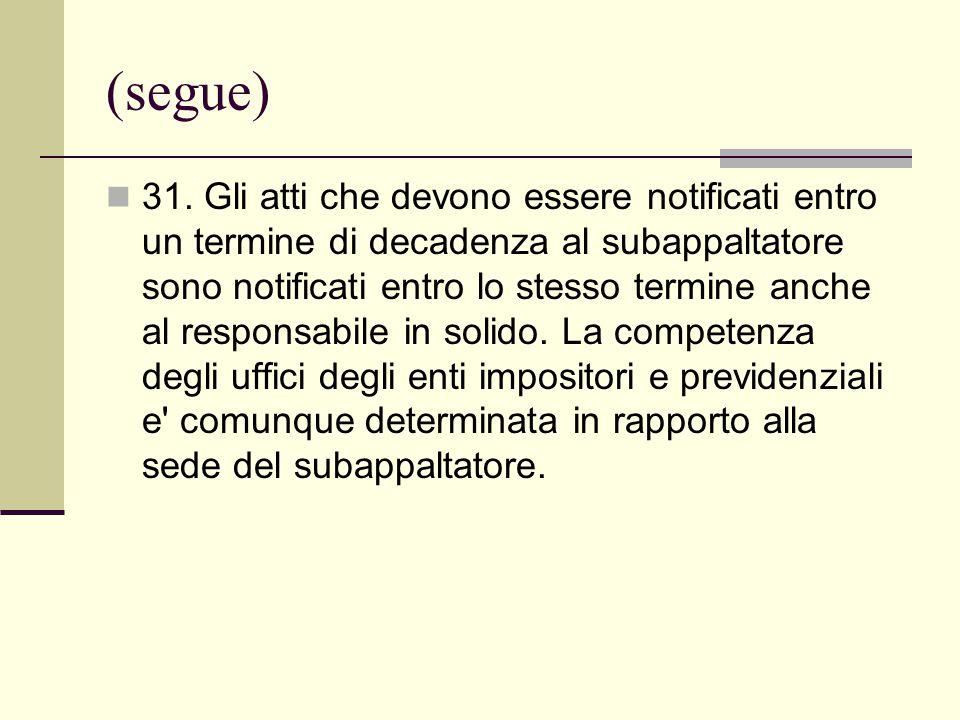 (segue) 31. Gli atti che devono essere notificati entro un termine di decadenza al subappaltatore sono notificati entro lo stesso termine anche al res