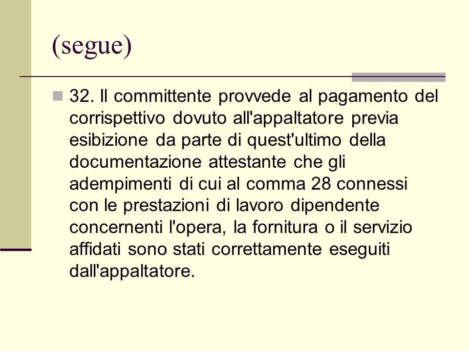 (segue) 32. Il committente provvede al pagamento del corrispettivo dovuto all'appaltatore previa esibizione da parte di quest'ultimo della documentazi