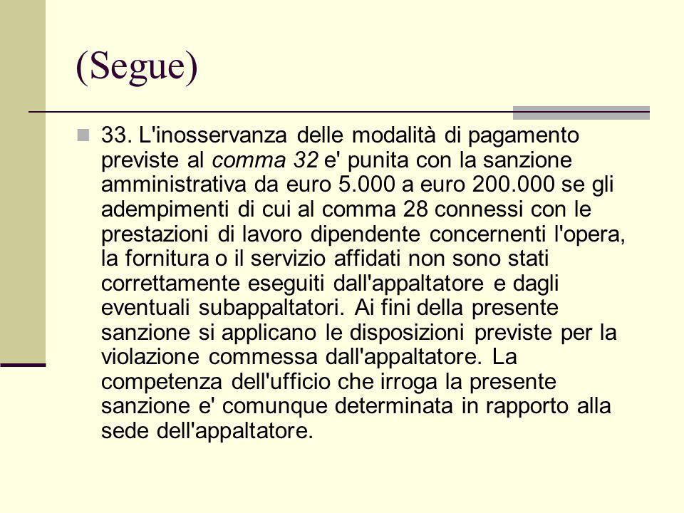 (Segue) 33. L'inosservanza delle modalità di pagamento previste al comma 32 e' punita con la sanzione amministrativa da euro 5.000 a euro 200.000 se g