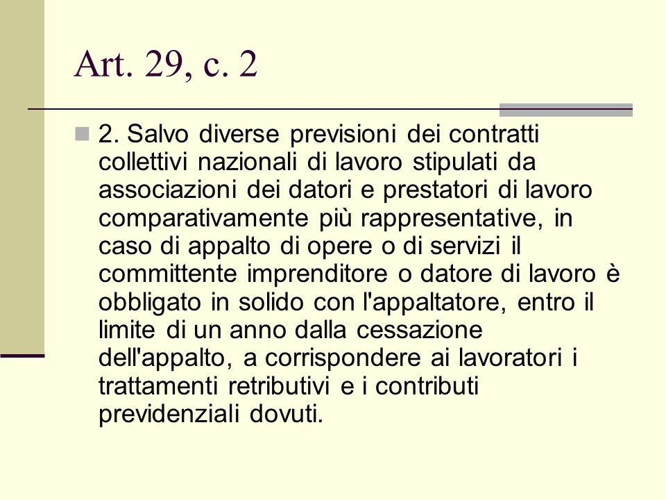 Art. 29, c. 2 2. Salvo diverse previsioni dei contratti collettivi nazionali di lavoro stipulati da associazioni dei datori e prestatori di lavoro com