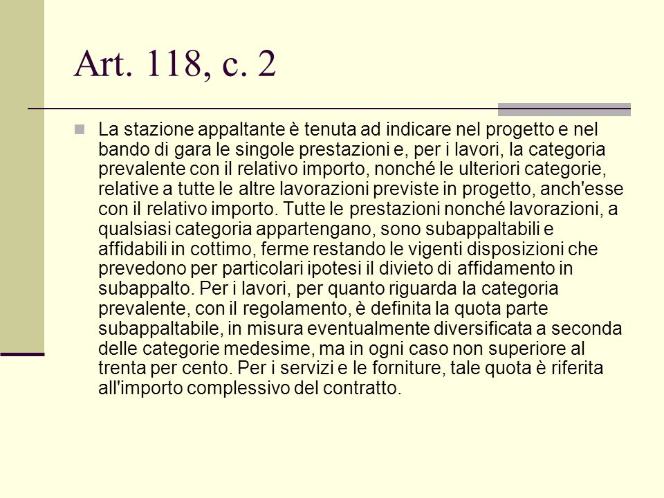 Art. 118, c. 2 La stazione appaltante è tenuta ad indicare nel progetto e nel bando di gara le singole prestazioni e, per i lavori, la categoria preva