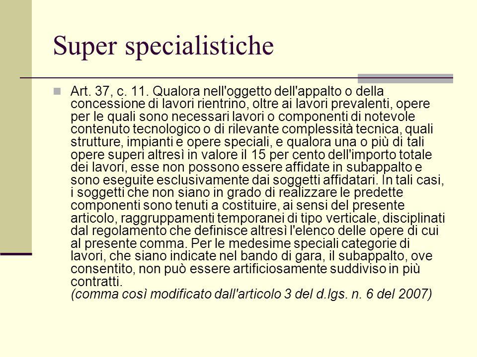 Super specialistiche Art. 37, c. 11. Qualora nell'oggetto dell'appalto o della concessione di lavori rientrino, oltre ai lavori prevalenti, opere per