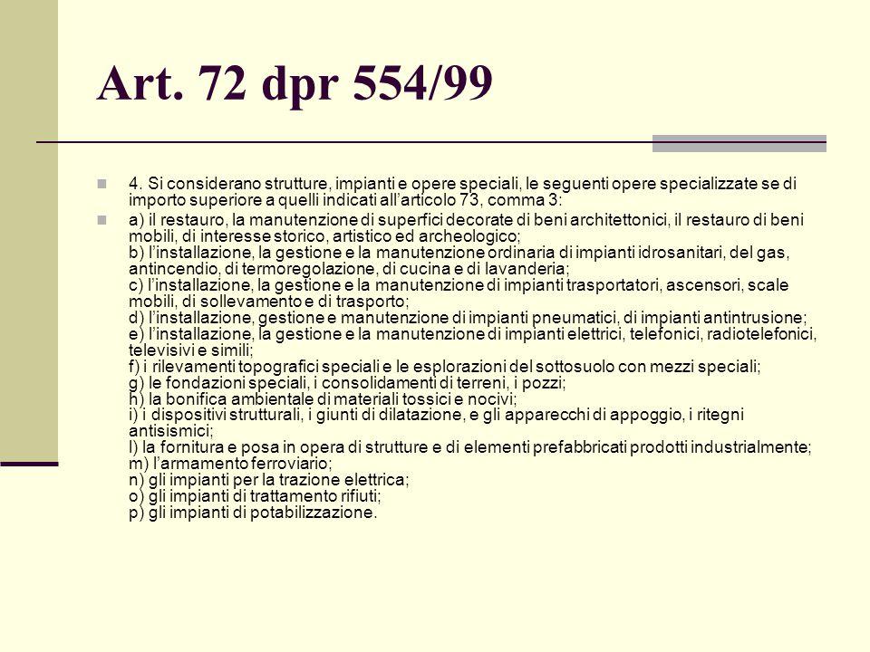Art. 72 dpr 554/99 4. Si considerano strutture, impianti e opere speciali, le seguenti opere specializzate se di importo superiore a quelli indicati a