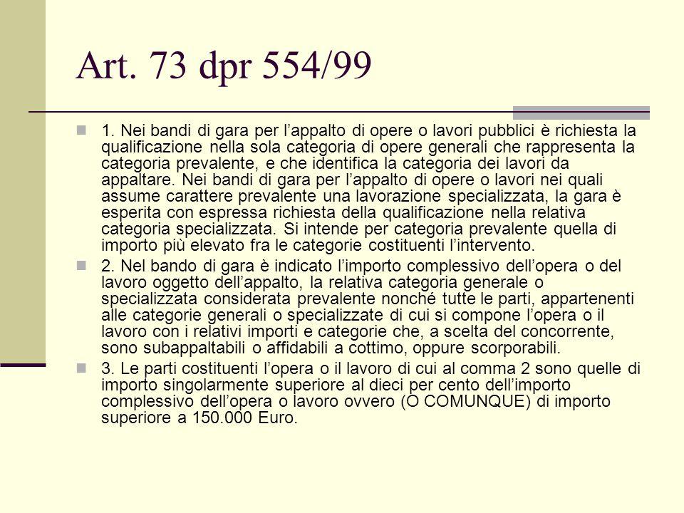 Art. 73 dpr 554/99 1. Nei bandi di gara per l'appalto di opere o lavori pubblici è richiesta la qualificazione nella sola categoria di opere generali