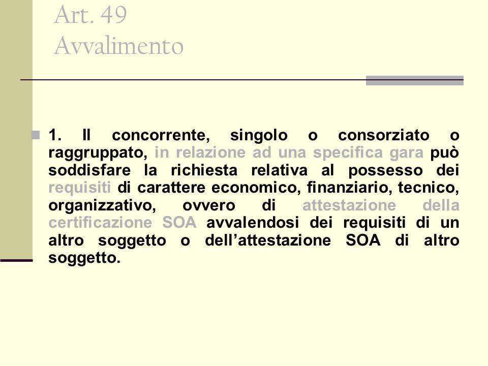 Art. 49 Avvalimento 1. Il concorrente, singolo o consorziato o raggruppato, in relazione ad una specifica gara può soddisfare la richiesta relativa al