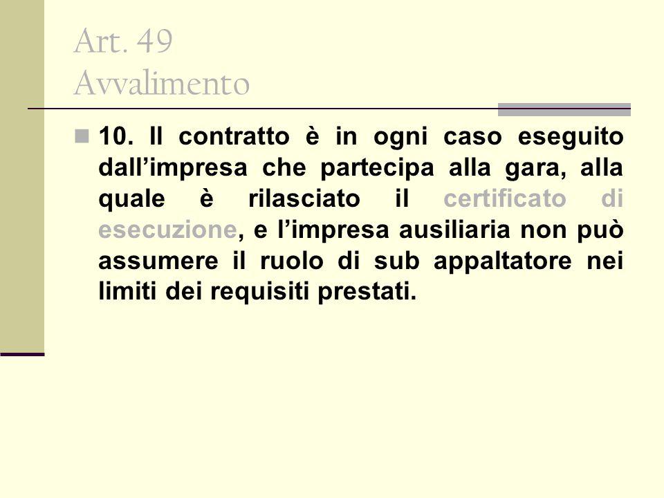 Art. 49 Avvalimento 10. Il contratto è in ogni caso eseguito dall'impresa che partecipa alla gara, alla quale è rilasciato il certificato di esecuzion