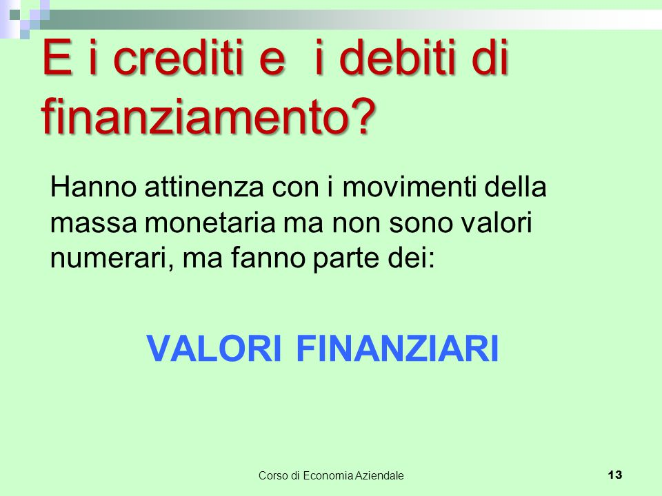 Corso di Economia Aziendale 14 I valori finanziari subiscono variazioni di due tipi - variazioni finanziarie attive - variazioni finanziarie passive VAR.