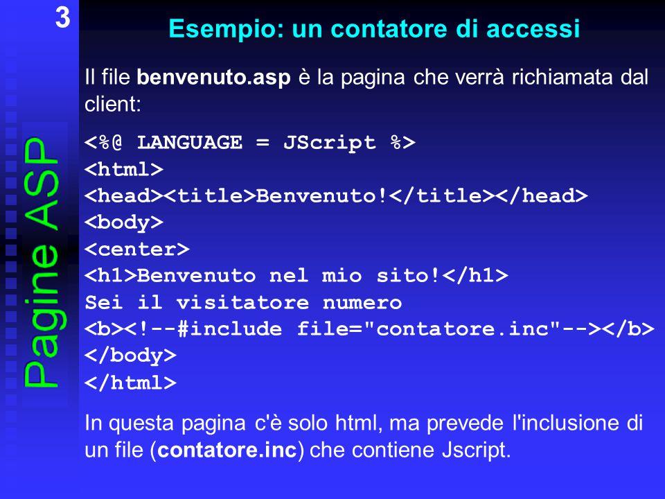 4 Esempio: un contatore di accessi Il file contatore.inc è quello che contiene tutto lo script: <% var n_file = Server.MapPath( conteggio.txt ); var fobj = new ActiveXObject( Scripting.FileSystemObject ); var file_in = fobj.OpenTextFile(n_file); var stringa = file_in.ReadLine(); file_in.Close(); var intero = parseInt(stringa); intero++; var file_out = fobj.CreateTextFile(n_file); file_out.WriteLine(intero); file_out.Close(); Response.Write(intero); %>