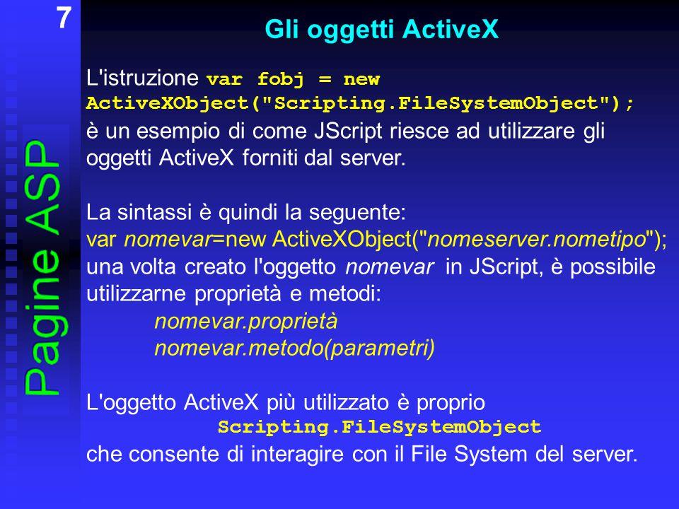 18 Esempi Per aprire in lettura un file di testo esistente: var fso = new ActiveXObject( Scripting.FileSystemObject ); var text-file = fso.OpenTextFile(Server.MapPath( prova.txt ) ); Per leggerne una singola riga: riga = text-file.ReadLine(); Per controllare se il file è finito: while(!text-file.AtEndOfStream) { … }