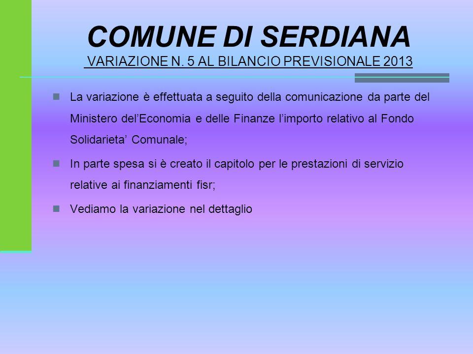 COMUNE DI SERDIANA VARIAZIONE N. 5 AL BILANCIO PREVISIONALE 2013 La variazione è effettuata a seguito della comunicazione da parte del Ministero del'E