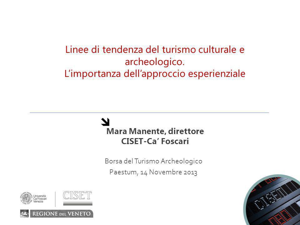 Mara Manente, direttore CISET-Ca' Foscari Linee di tendenza del turismo culturale e archeologico. L'importanza dell'approccio esperienziale Borsa del