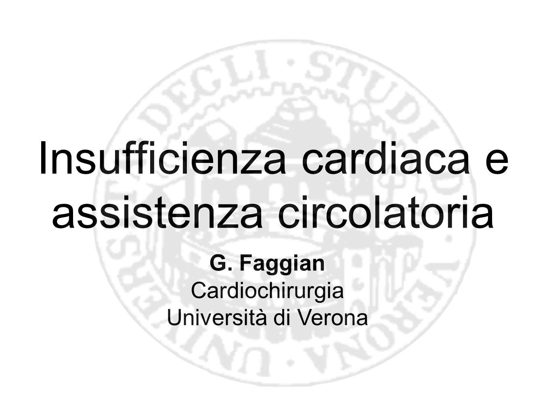 Insufficienza cardiaca e assistenza circolatoria G. Faggian Cardiochirurgia Università di Verona