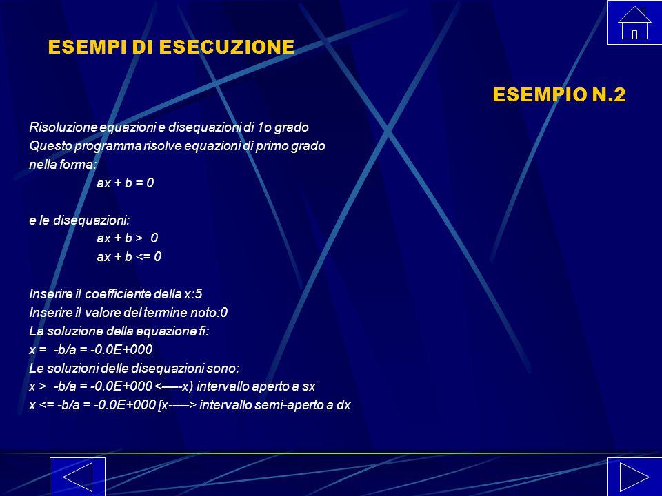 ESEMPI DI ESECUZIONE ESEMPIO N.1 Risoluzione equazioni e disequazioni di 1o grado Questo programma risolve equazioni di primo grado nella forma: ax +