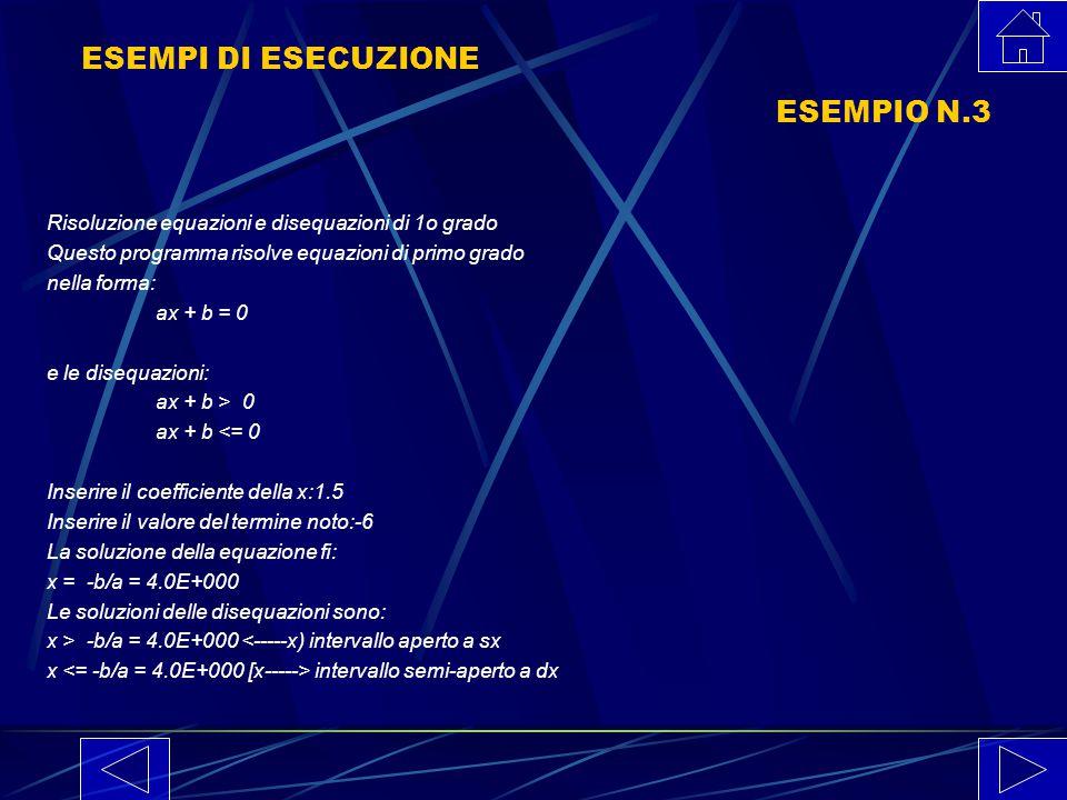 ESEMPI DI ESECUZIONE ESEMPIO N.2 Risoluzione equazioni e disequazioni di 1o grado Questo programma risolve equazioni di primo grado nella forma: ax +