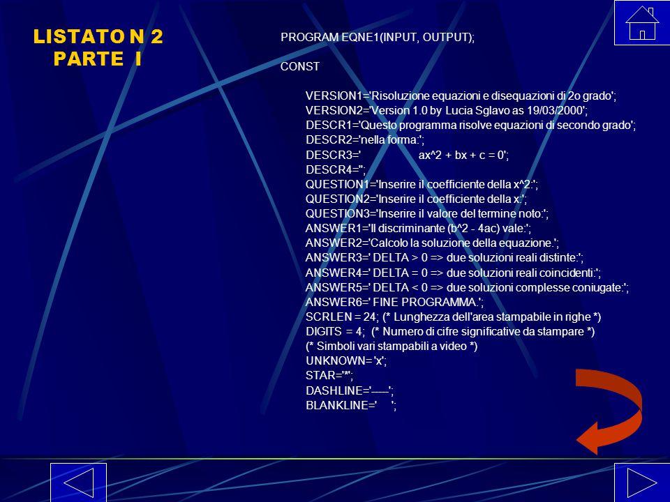 La strutturazione del programma (LISTATO N 2) segue le linee guida già indicate nel caso delle equazioni di primo grado, con una parte iniziale costit