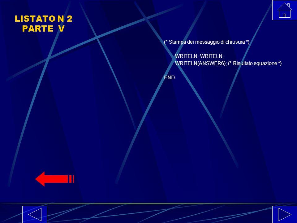 LISTATO N 2 PARTE IV (* Calcola la soluzione dell'equazione *) WRITELN(ANSWER2); WRITELN; IF (DELTA > 0) (* Due soluzioni reali *) THEN BEGIN WRITELN(