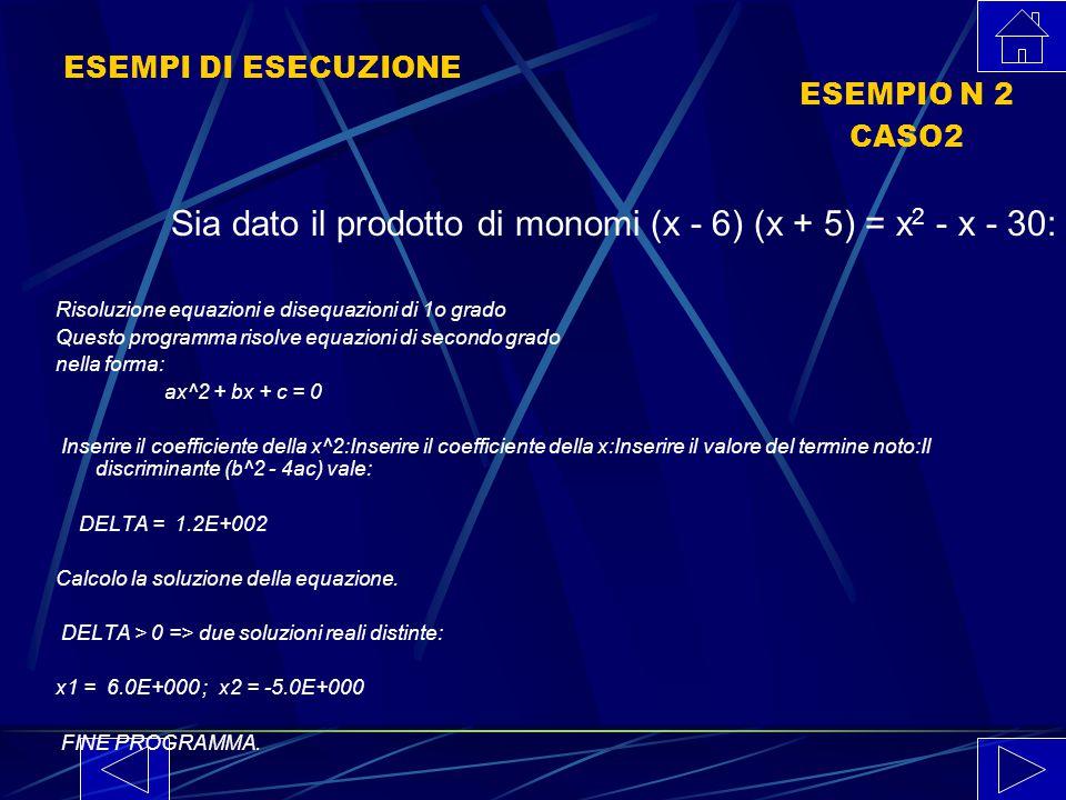 ESEMPI DI ESECUZIONE ESEMPIO N 1 CASO1 Risoluzione equazioni e disequazioni di 1o grado Questo programma risolve equazioni di secondo grado nella form