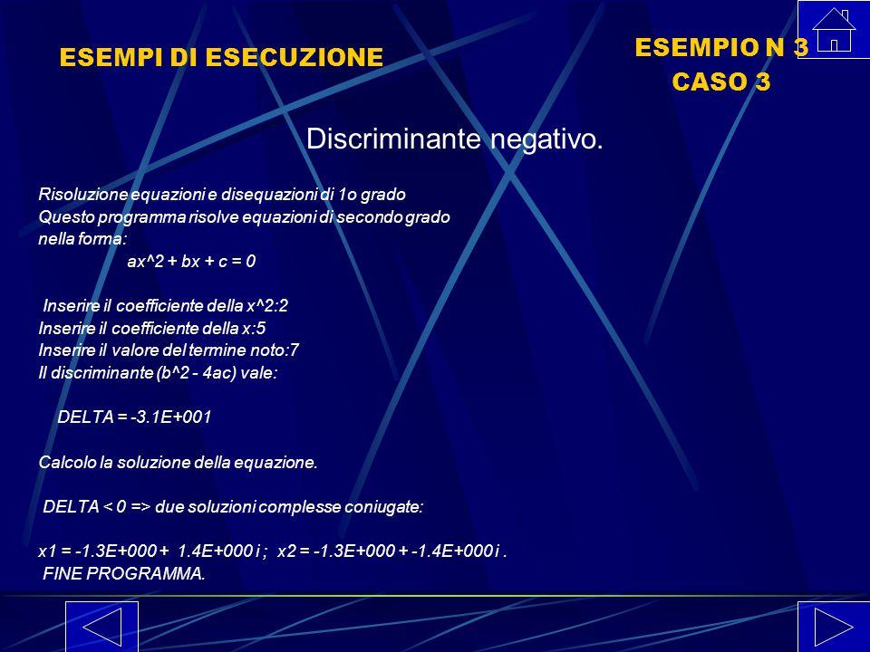 ESEMPI DI ESECUZIONE ESEMPIO N 2 CASO2 Risoluzione equazioni e disequazioni di 1o grado Questo programma risolve equazioni di secondo grado nella form