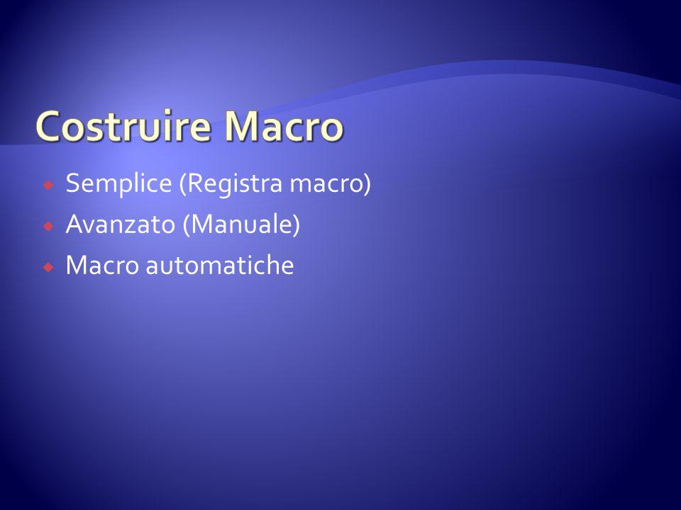  Semplice (Registra macro)  Avanzato (Manuale)  Macro automatiche