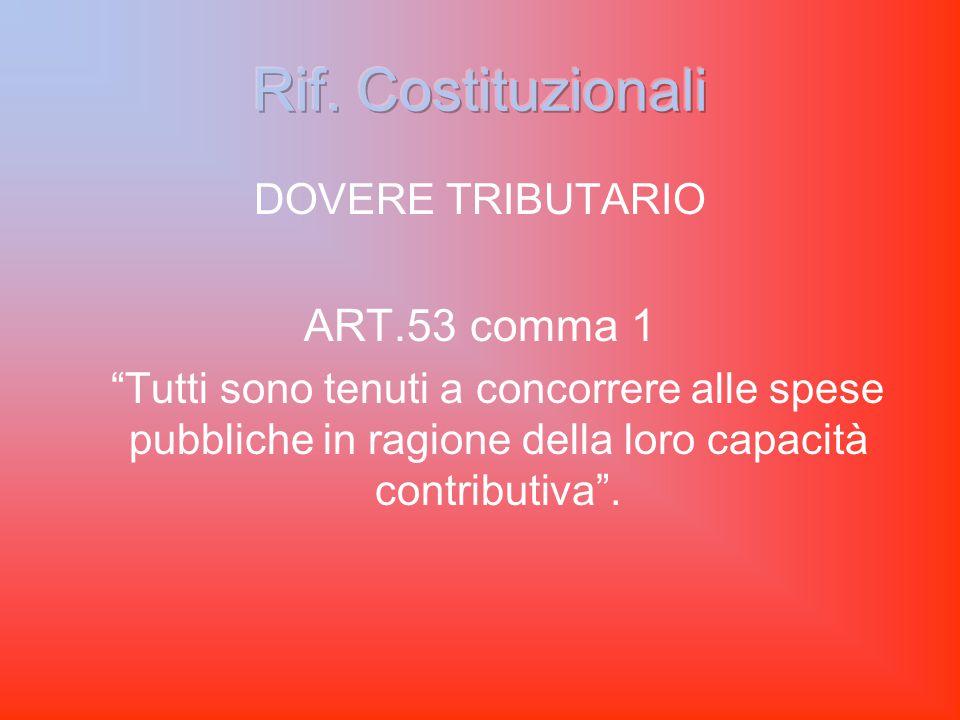 DOVERE TRIBUTARIO ART.53 comma 1 Tutti sono tenuti a concorrere alle spese pubbliche in ragione della loro capacità contributiva .
