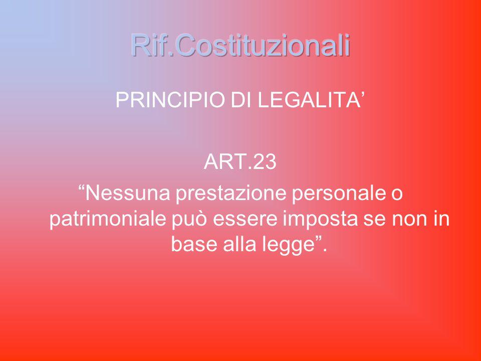 PRINCIPIO DI LEGALITA' ART.23 Nessuna prestazione personale o patrimoniale può essere imposta se non in base alla legge .